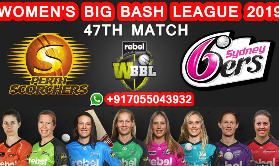 47TH Match WBBL 2019, Perth Scorchers vs Sydney Sixers, Match Prediction & TIPS, PRS VS SYS