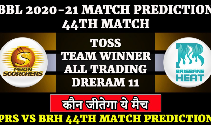 44th match, BBL 2020-21, Perth Scorchers vs Brisbane Heat, PRS vs BRH, Match Prediction & Tips